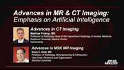Advances in MR & CT Imaging: Emphasis on Artificial Intelligence